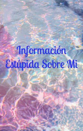 Información estúpida sobre mi  by miraculous-chilensis