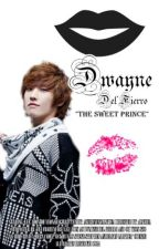 Dwayne Del Fierro : The Sweet Prince (COMPLETED) by asurenessalthea
