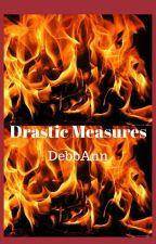Drastic Measures by DebbAnn