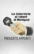 Le interviste ai talenti di Wattpad  by ASimpleGirlWhoWrites