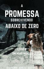 A Promessa - Sobrevivendo Abaixo de Zero - Livro II by Giovanni3729