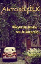 AkrostişİLK ( wattys2017 )  by Soganekmekle