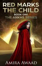 Red Marks the Child, The Ankhs (Book#1) by PharaohsMuse