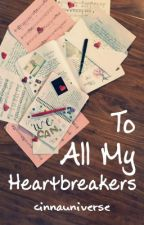 To All My Heartbreakers by CinnaUniverse