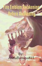 Fire Emblem: Before Awakening by AnnaBanana813