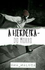 A HerDeira Do Morro (REVISÃO) by Uma_Maluca