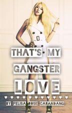 That's My Gangster Love  ♛  by FelisaRoseCarandang