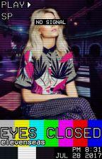 Eyes Closed ||COMPLETA|| by elevenseas
