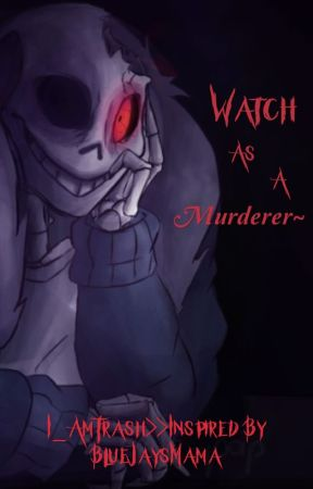 Watch As A Murderer~ by I_AmTrash