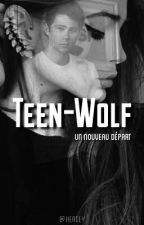Teen-Wolf: Un Nouveau Départ [⏸] by -Heavenly_