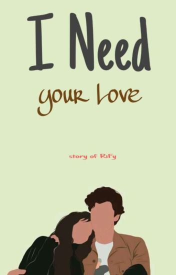 I Need Your L❤ve