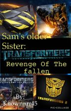 Sam's Older sister: Revenge of the Fallen by Kn0w45