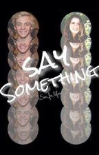 Say Something - Auslly oneshot by R5er_fo_lifee