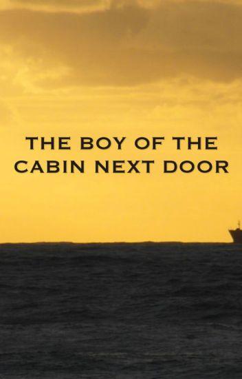THE BOY OF THE CABIN NEXT DOOR