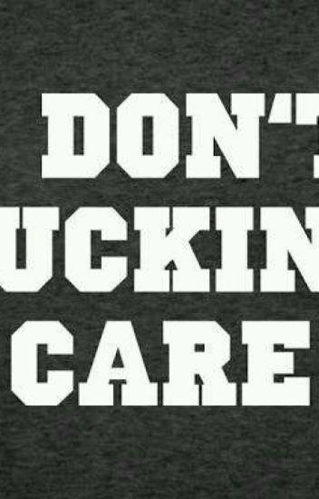 i don't fucking care