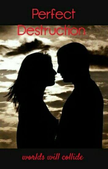Perfect Destruction