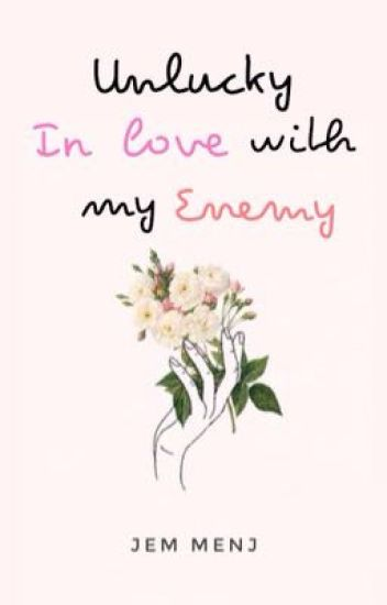 Unlucky Inlove with My enemy