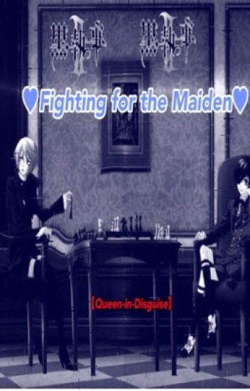 💕Fighting For The Maiden 💕 ( Ciel X Reader X Alois) (On going)