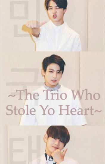 ~The Trio Who Stole Your Heart ~