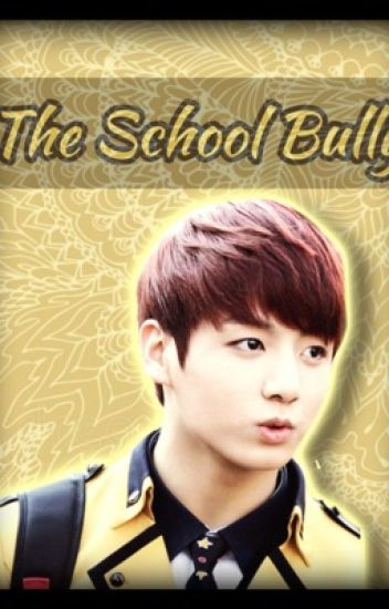 The School Bully| A Jeon Jungkook Fanfiction