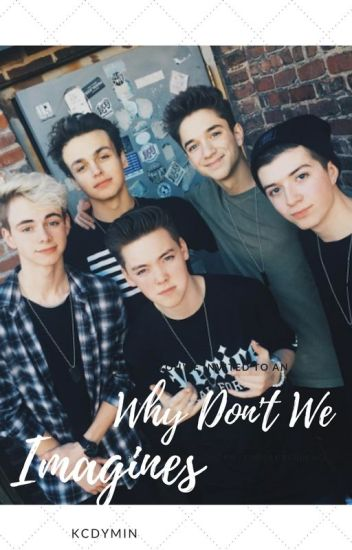 Why Don't We x Reader ❀ Imagines