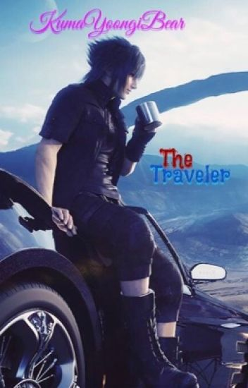 The Traveler    Noctis X Reader
