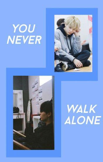 you never walk alone;yoongi.