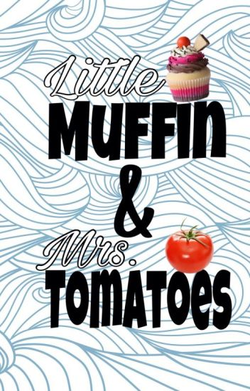 Little Muffin & Mrs. Tomatoes [Shawn Mendes]