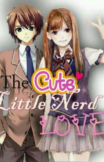 The Cute Little Nerd (A Love Story)