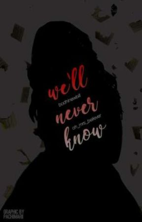 We'll Never Know  by BodhiBow