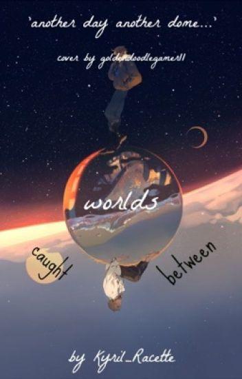 Caught Between Worlds