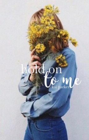 hold on to me | k. parker by -inslaytiable