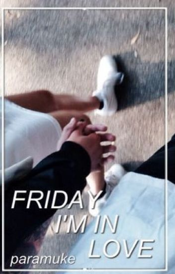 friday, i'm in love · calum hood [au]