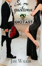 ¿Si me gustaran idiotas? by JamWalker