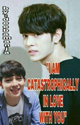 """""""I am catastrophically in love with you"""" by deebamanja"""