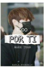 Todo Por Ti(Mark Tuan y Tu) by karla_Hookelly