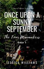 Four Marauders: Once Upon a Sunny September [Year One] by -jessicawilliams