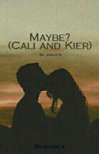 Maybe? (Cali And Kier) by shndcs