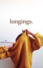 longings. by alltheloveforhaz