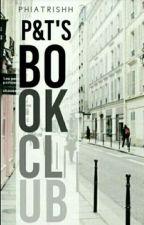 P & T's Book Club by phiatrishh