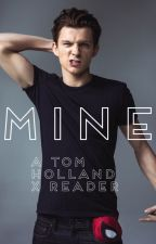 Mine (Tom Holland x Reader) by s_sonora