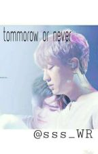 Tommorow Or Never  by sss_WR