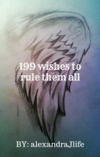 199 Wishes To Rule Them All by alexandraJlife