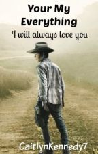 You're my everything ( a Carl Grimes love story ) by CaitlynKennedy7