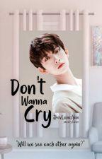 Don't Wanna Cry   ✔ by JhovLovesYou