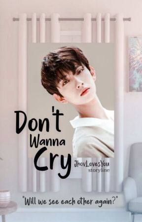Don't Wanna Cry | ✔ by JhovLovesYou