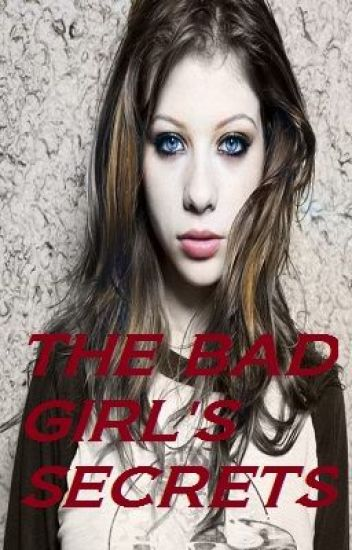THE BAD GIRL'S SECRETS #Wattys2015