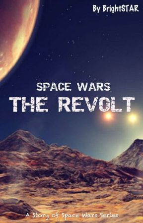 SPACE WARS : THE REVOLT  by brightstarlasting_15