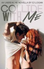 Collide With Me (An Unbreak Me Novella) by ejane1