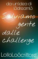 Salviamo gente dalle challenge by LolloLoScrittore